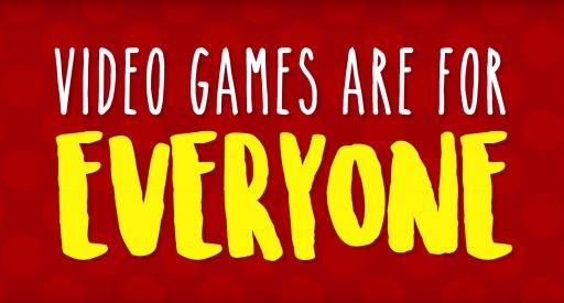 Videogames are for Everyone
